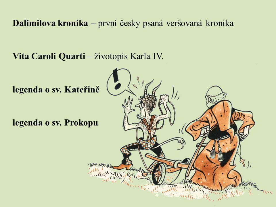 Dalimilova kronika – první česky psaná veršovaná kronika Vita Caroli Quarti – životopis Karla IV. legenda o sv. Kateřině legenda o sv. Prokopu