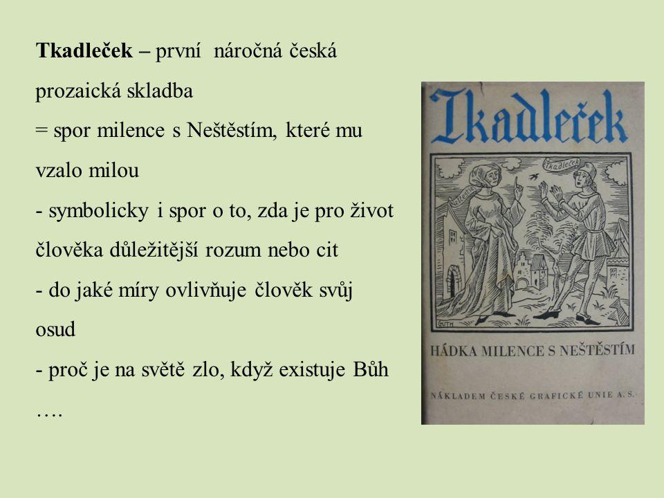 Tkadleček – první náročná česká prozaická skladba = spor milence s Neštěstím, které mu vzalo milou - symbolicky i spor o to, zda je pro život člověka