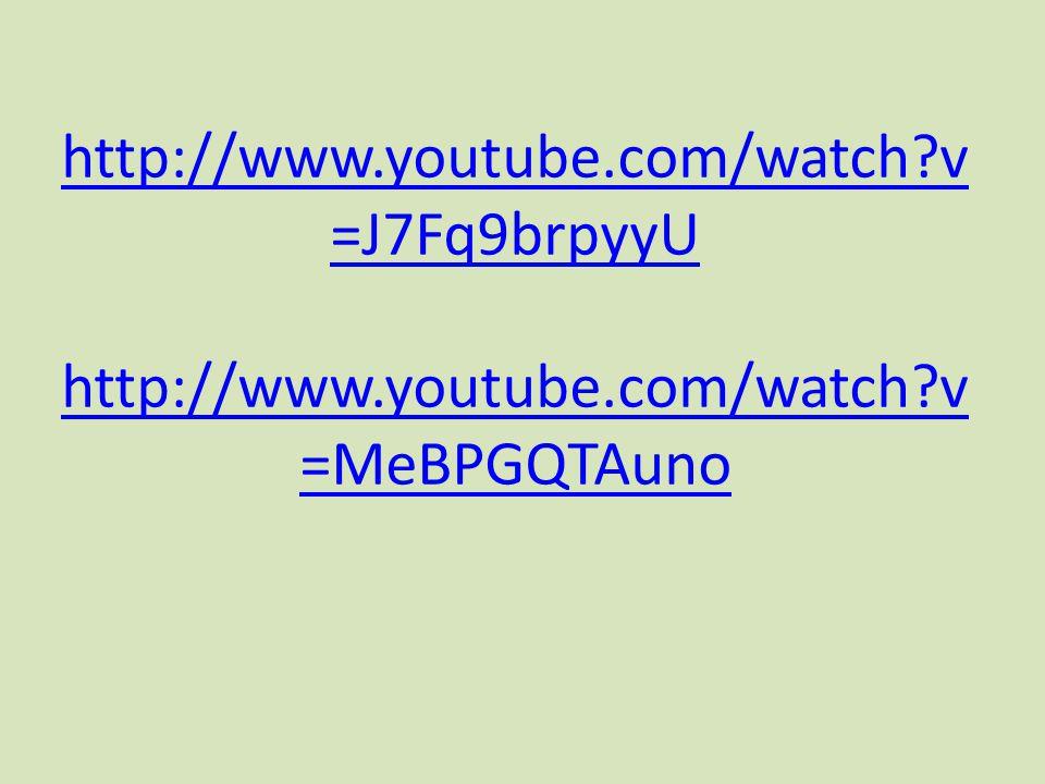 http://www.youtube.com/watch?v =J7Fq9brpyyU http://www.youtube.com/watch?v =MeBPGQTAuno