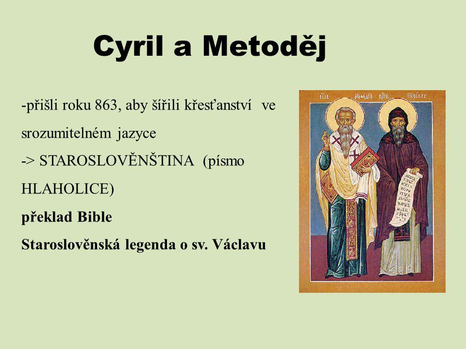 Cyril a Metoděj -přišli roku 863, aby šířili křesťanství ve srozumitelném jazyce -> STAROSLOVĚNŠTINA (písmo HLAHOLICE) překlad Bible Staroslověnská le
