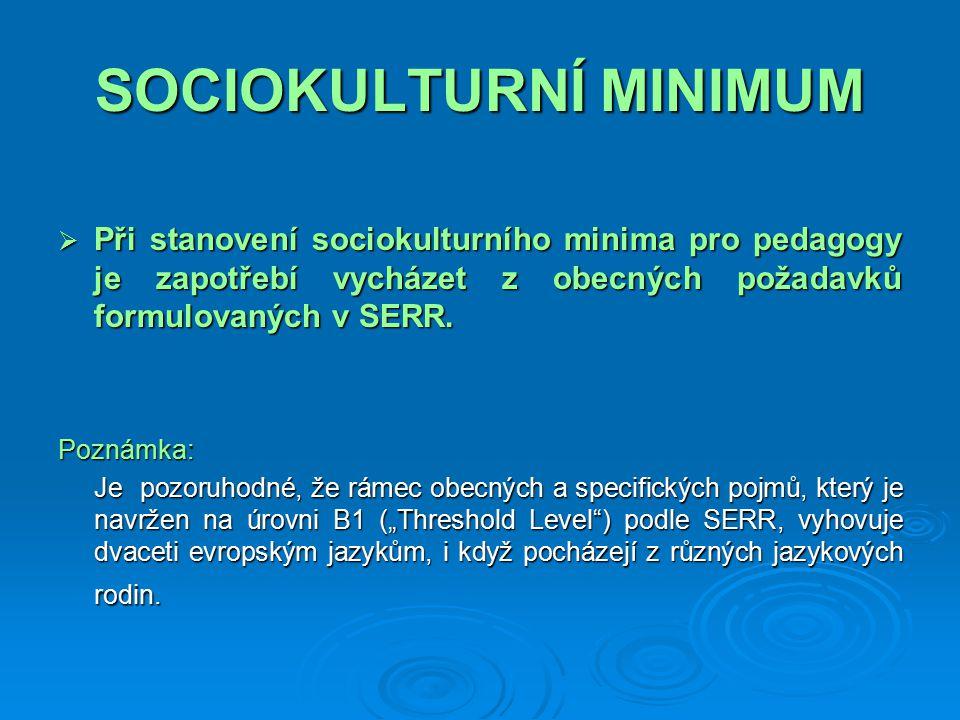 SOCIOKULTURNÍ MINIMUM  Při stanovení sociokulturního minima pro pedagogy je zapotřebí vycházet z obecných požadavků formulovaných v SERR.
