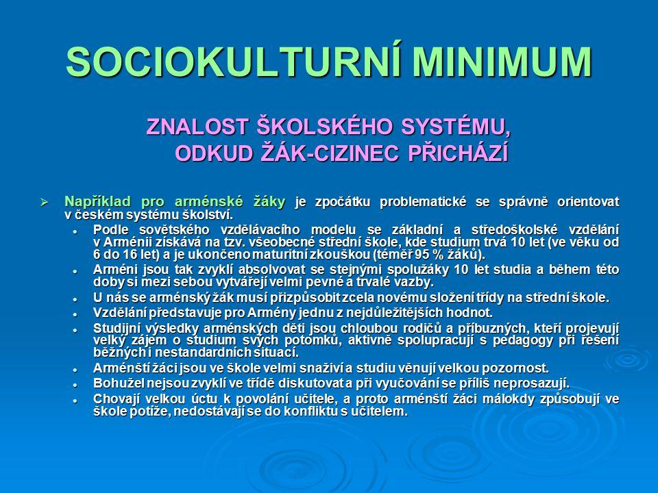 SOCIOKULTURNÍ MINIMUM ZNALOST ŠKOLSKÉHO SYSTÉMU, ODKUD ŽÁK-CIZINEC PŘICHÁZÍ  Například pro arménské žáky je zpočátku problematické se správně orientovat v českém systému školství.