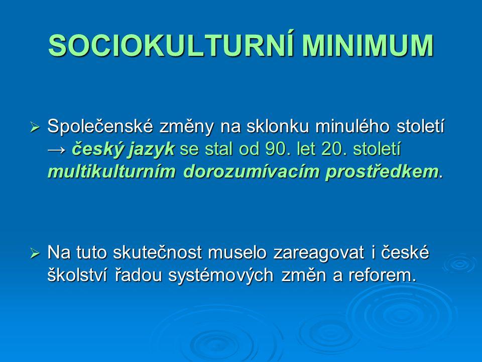 SOCIOKULTURNÍ MINIMUM DOVEDNOSTI A PRAKTICKÉ ZNALOSTI (know-how, savoir-faire)  společenské dovednosti, tj.