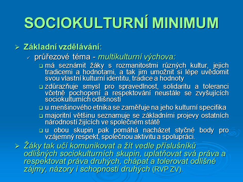 SOCIOKULTURNÍ MINIMUM  RVP pro jazykové školy s právem státní jazykové zkoušky považuje sociokulturní kompetenci za klíčovou spolu s kompetencí komunikativní, občanskou a kompetencí k učení.