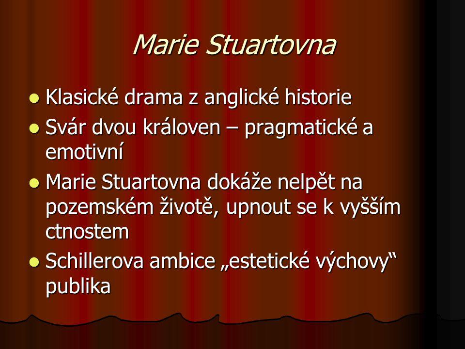 Marie Stuartovna Klasické drama z anglické historie Klasické drama z anglické historie Svár dvou královen – pragmatické a emotivní Svár dvou královen
