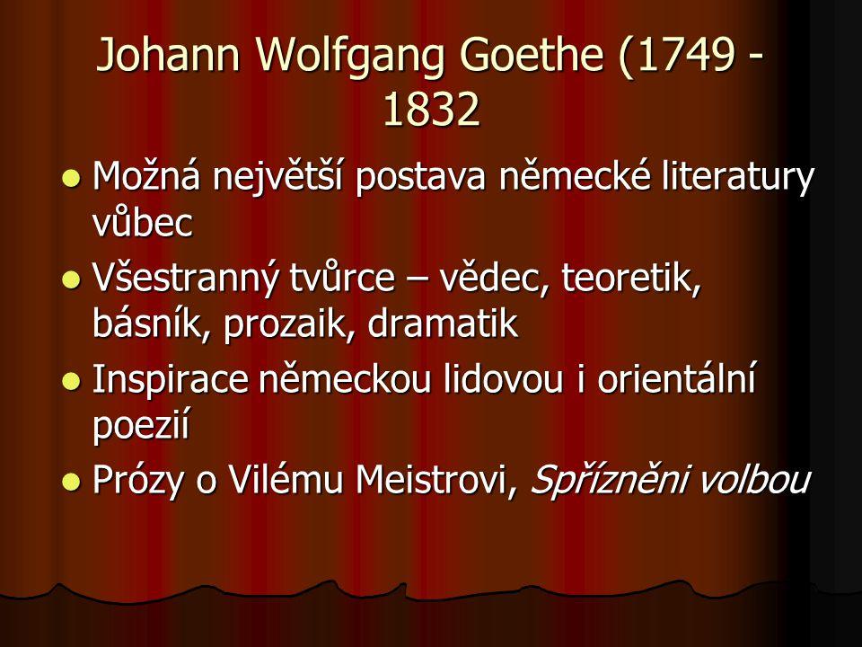 Johann Wolfgang Goethe (1749 - 1832 Možná největší postava německé literatury vůbec Možná největší postava německé literatury vůbec Všestranný tvůrce
