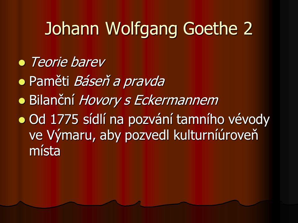 Johann Wolfgang Goethe 2 Teorie barev Teorie barev Paměti Báseň a pravda Paměti Báseň a pravda Bilanční Hovory s Eckermannem Bilanční Hovory s Eckerma