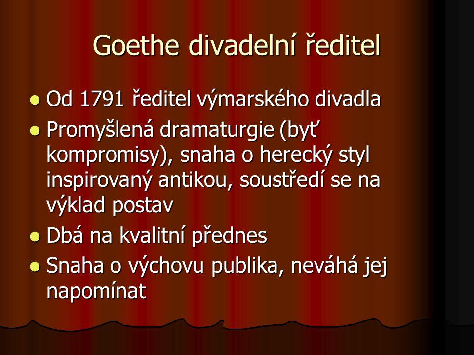 Goethe divadelní ředitel Od 1791 ředitel výmarského divadla Od 1791 ředitel výmarského divadla Promyšlená dramaturgie (byť kompromisy), snaha o hereck