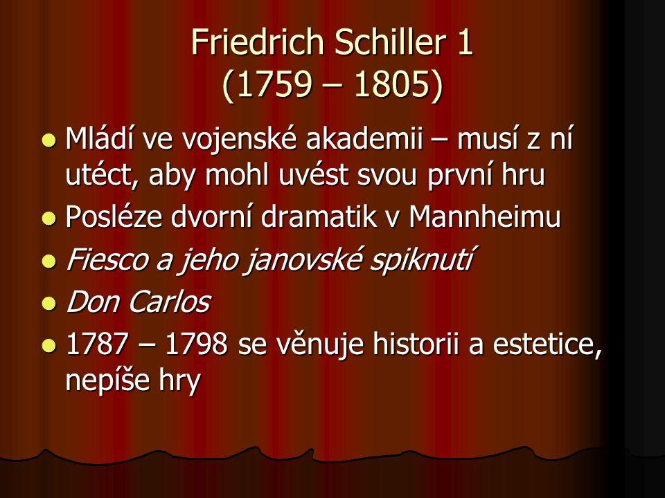 Friedrich Schiller 1 (1759 – 1805) Mládí ve vojenské akademii – musí z ní utéct, aby mohl uvést svou první hru Mládí ve vojenské akademii – musí z ní