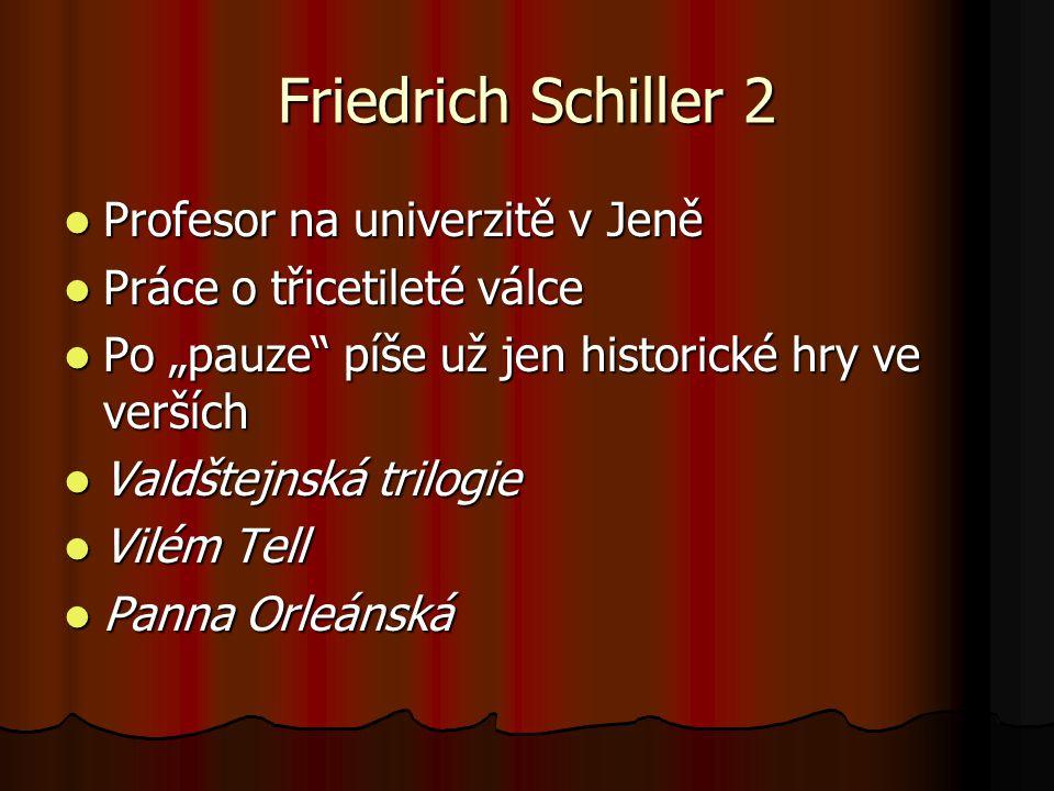 """Friedrich Schiller 2 Profesor na univerzitě v Jeně Profesor na univerzitě v Jeně Práce o třicetileté válce Práce o třicetileté válce Po """"pauze"""" píše u"""