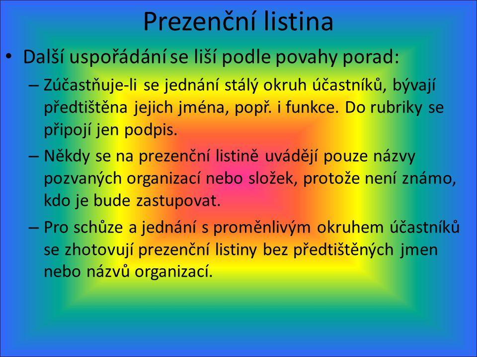 Prezenční listina Další uspořádání se liší podle povahy porad: – Zúčastňuje-li se jednání stálý okruh účastníků, bývají předtištěna jejich jména, popř