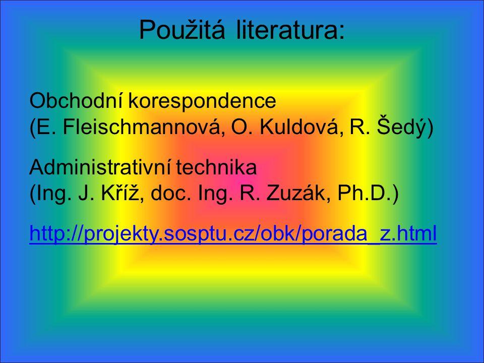 Použitá literatura: Obchodní korespondence (E. Fleischmannová, O. Kuldová, R. Šedý) Administrativní technika (Ing. J. Kříž, doc. Ing. R. Zuzák, Ph.D.)