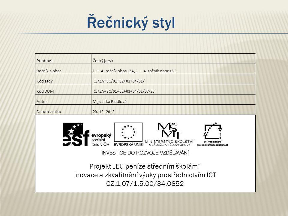 """Řečnický styl Projekt """"EU peníze středním školám Inovace a zkvalitnění výuky prostřednictvím ICT CZ.1.07/1.5.00/34.0652 PředmětČeský jazyk Ročník a obor1."""