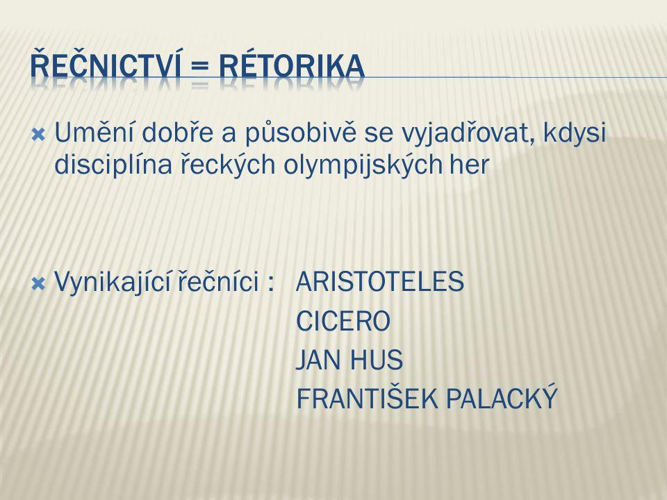 Umění dobře a působivě se vyjadřovat, kdysi disciplína řeckých olympijských her  Vynikající řečníci :ARISTOTELES CICERO JAN HUS FRANTIŠEK PALACKÝ