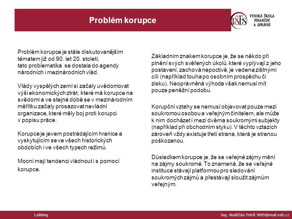 Problém korupce Lobbing Ing. Naděžda Petrů 9895@mail.vsfs.cz Problém korupce je stále diskutovanějším tématem již od 90. let 20. století, tato problem