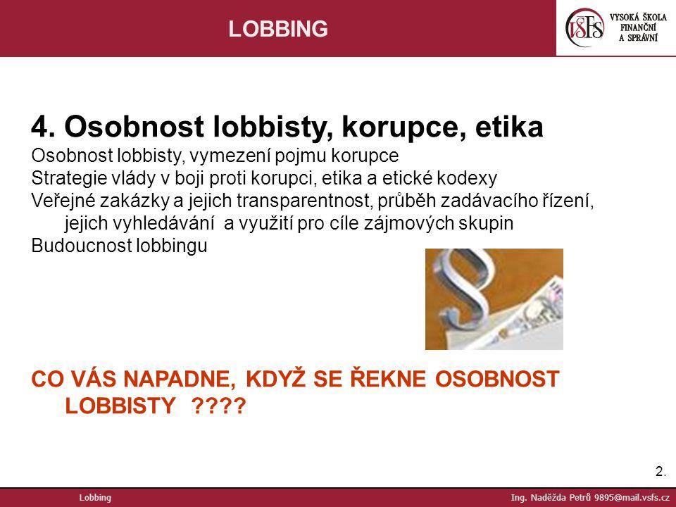 2.2. Lobbing Ing. Naděžda Petrů 9895@mail.vsfs.cz LOBBING 4. Osobnost lobbisty, korupce, etika Osobnost lobbisty, vymezení pojmu korupce Strategie vlá