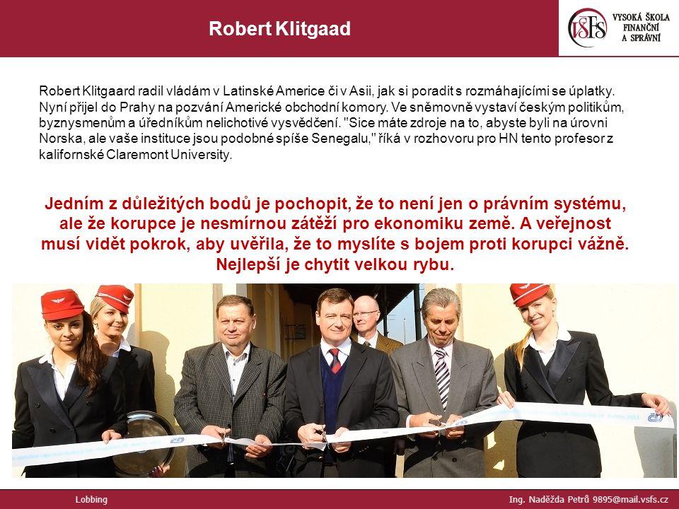 27. Robert Klitgaad Robert Klitgaard radil vládám v Latinské Americe či v Asii, jak si poradit s rozmáhajícími se úplatky. Nyní přijel do Prahy na poz