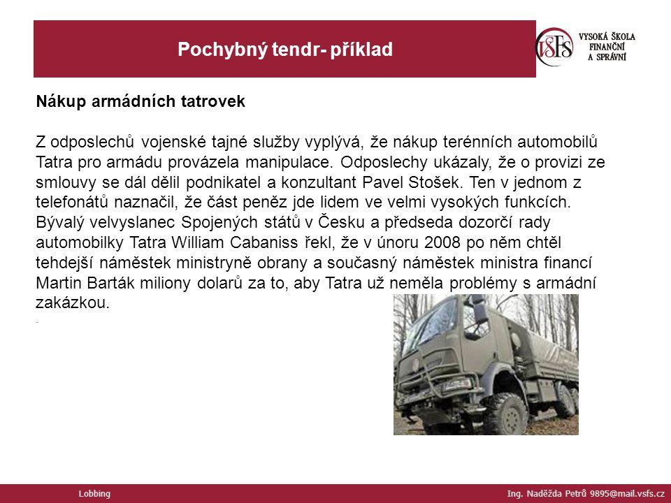 Pochybný tendr- příklad Nákup armádních tatrovek Z odposlechů vojenské tajné služby vyplývá, že nákup terénních automobilů Tatra pro armádu provázela