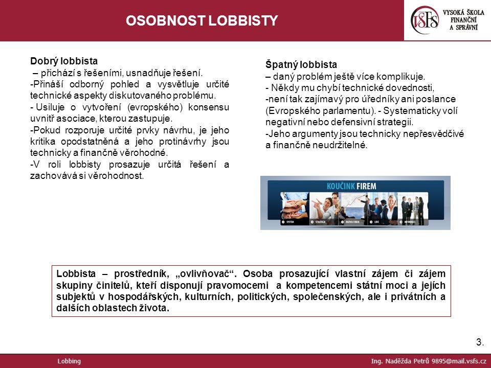 3.3. OSOBNOST LOBBISTY Dobrý lobbista – přichází s řešeními, usnadňuje řešení. -Přináší odborný pohled a vysvětluje určité technické aspekty diskutova