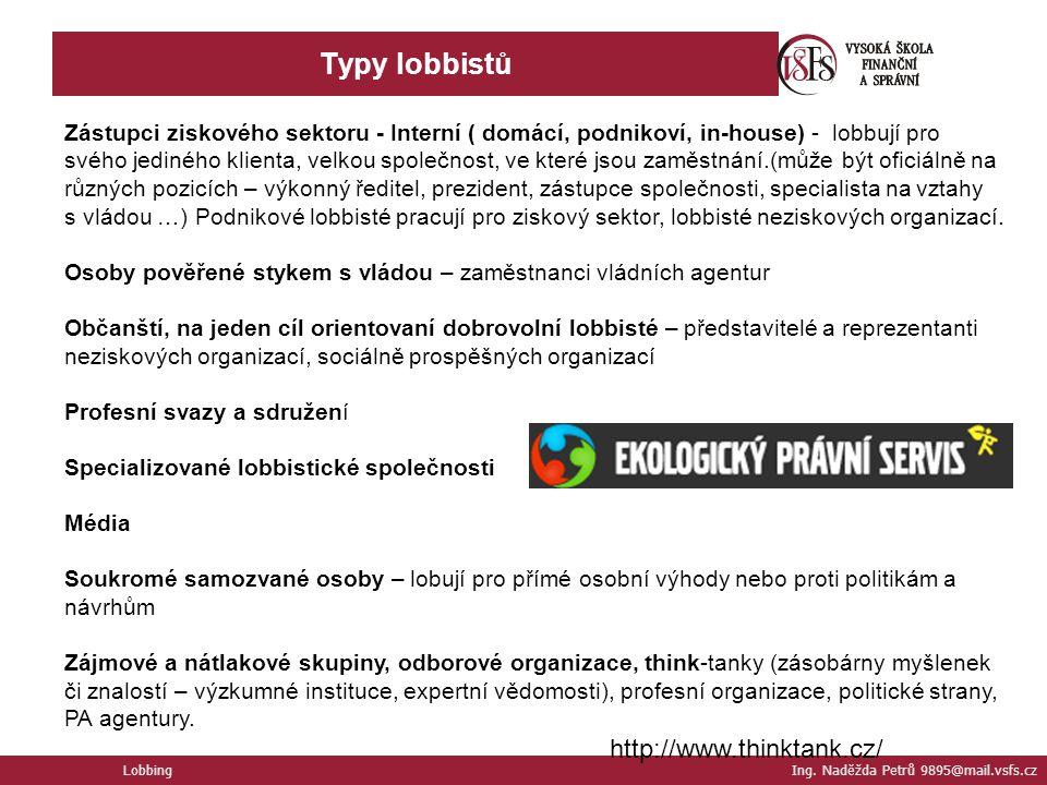 Typy lobbistů Lobbing Ing. Naděžda Petrů 9895@mail.vsfs.cz Zástupci ziskového sektoru - Interní ( domácí, podnikoví, in-house) - lobbují pro svého jed