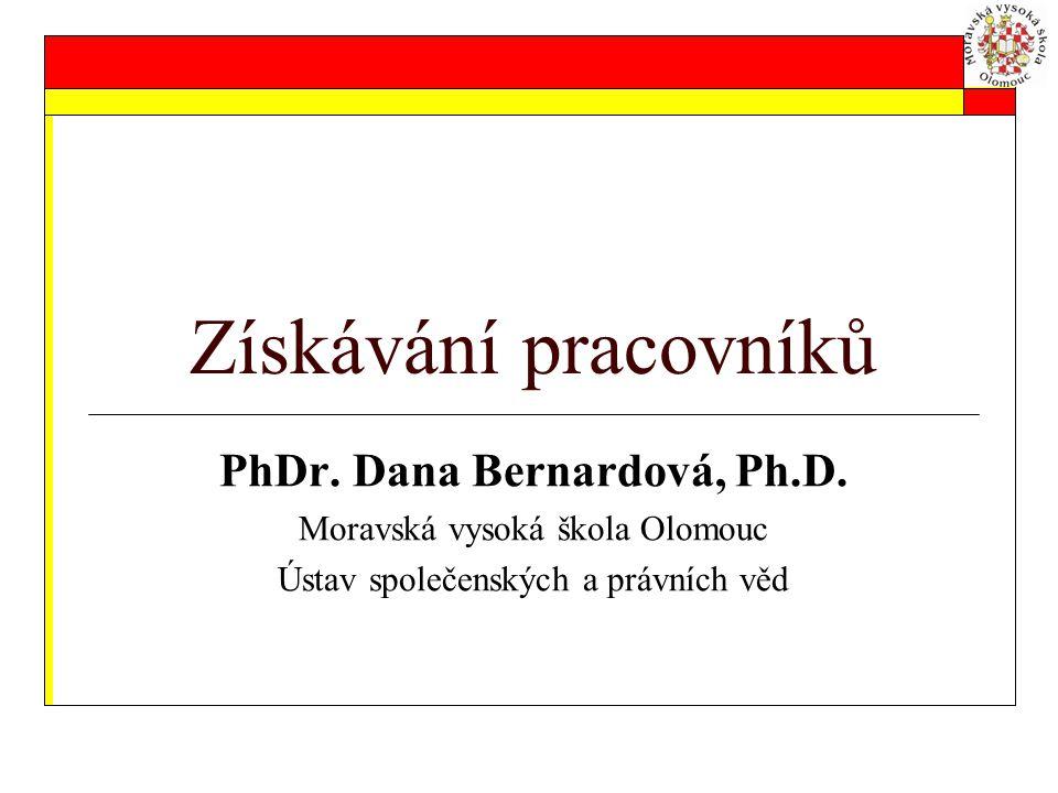 Získávání pracovníků PhDr. Dana Bernardová, Ph.D. Moravská vysoká škola Olomouc Ústav společenských a právních věd