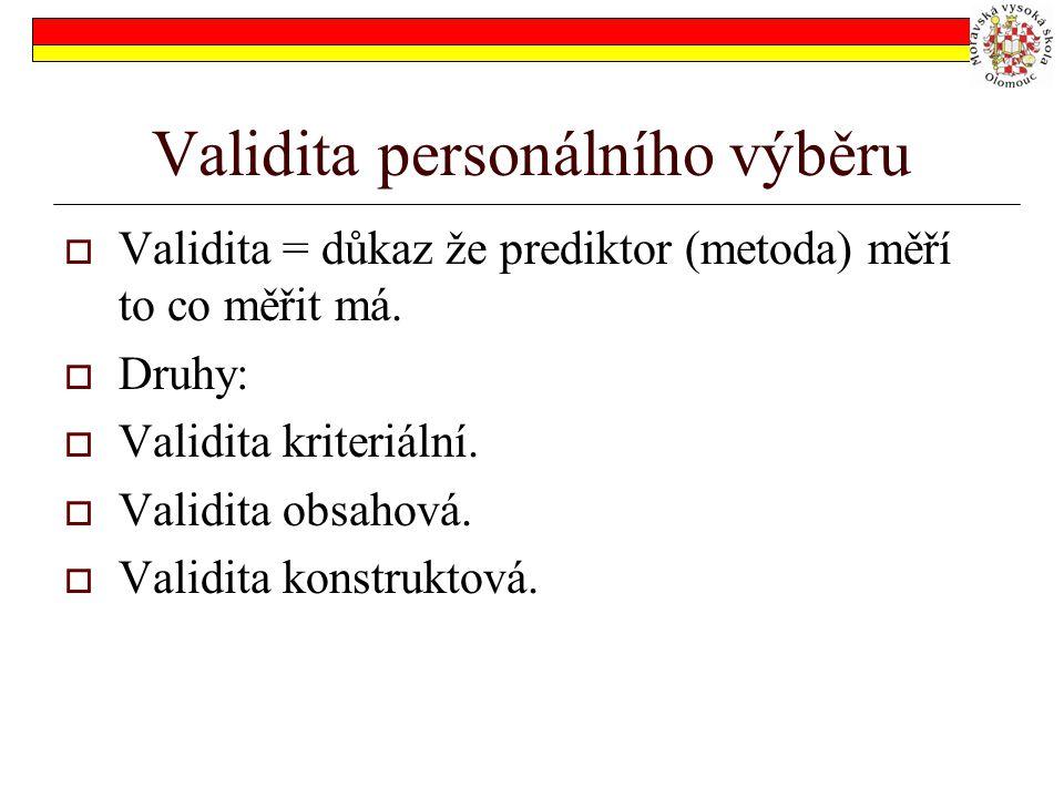 Validita personálního výběru  Validita = důkaz že prediktor (metoda) měří to co měřit má.  Druhy:  Validita kriteriální.  Validita obsahová.  Val