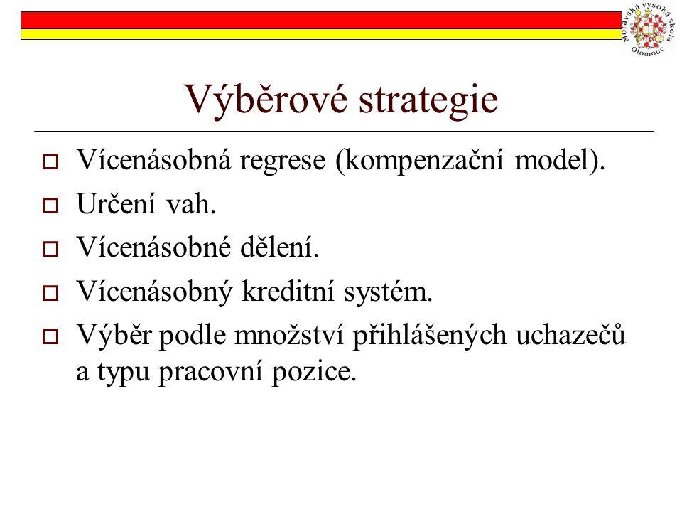 Výběrové strategie  Vícenásobná regrese (kompenzační model).  Určení vah.  Vícenásobné dělení.  Vícenásobný kreditní systém.  Výběr podle množstv