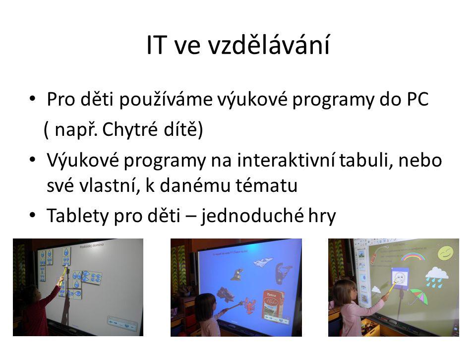 IT ve vzdělávání Pro děti používáme výukové programy do PC ( např. Chytré dítě) Výukové programy na interaktivní tabuli, nebo své vlastní, k danému té
