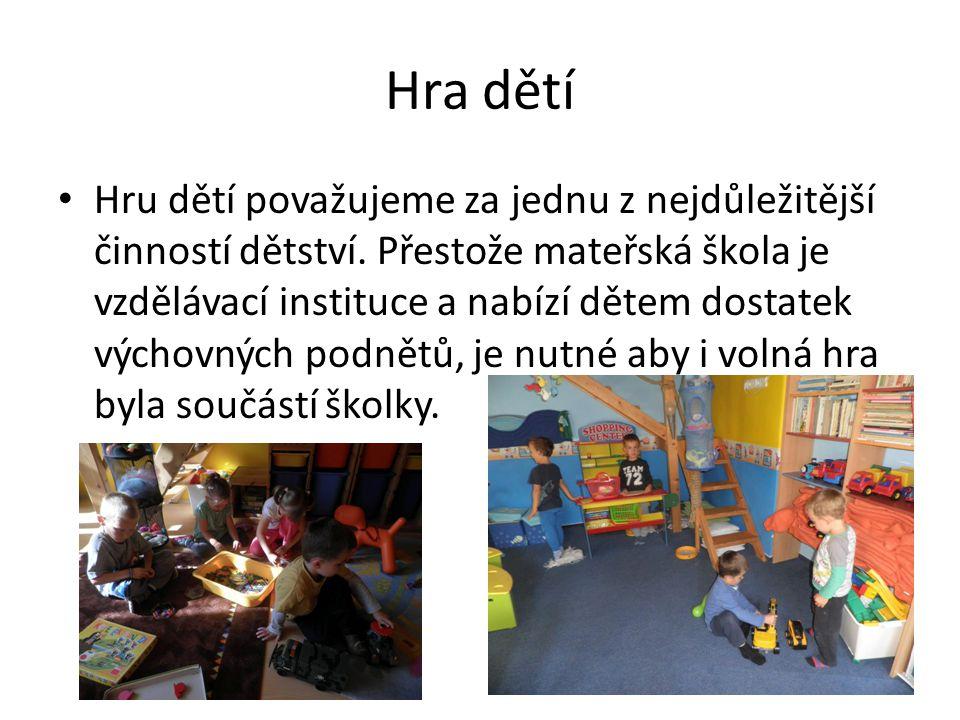 Hra dětí Hru dětí považujeme za jednu z nejdůležitější činností dětství. Přestože mateřská škola je vzdělávací instituce a nabízí dětem dostatek výcho
