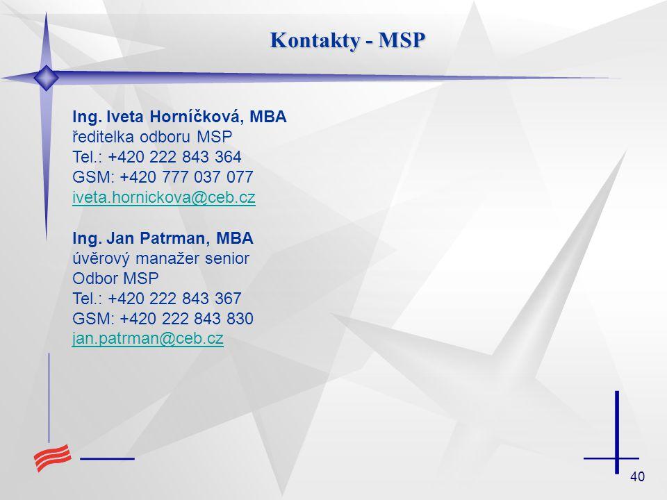 40 Kontakty - MSP Ing. Iveta Horníčková, MBA ředitelka odboru MSP Tel.: +420 222 843 364 GSM: +420 777 037 077 iveta.hornickova@ceb.cz iveta.hornickov