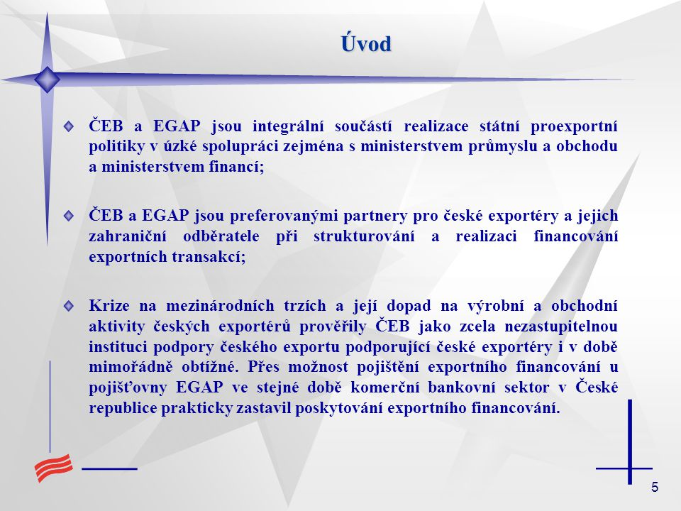5Úvod ČEB a EGAP jsou integrální součástí realizace státní proexportní politiky v úzké spolupráci zejména s ministerstvem průmyslu a obchodu a ministe
