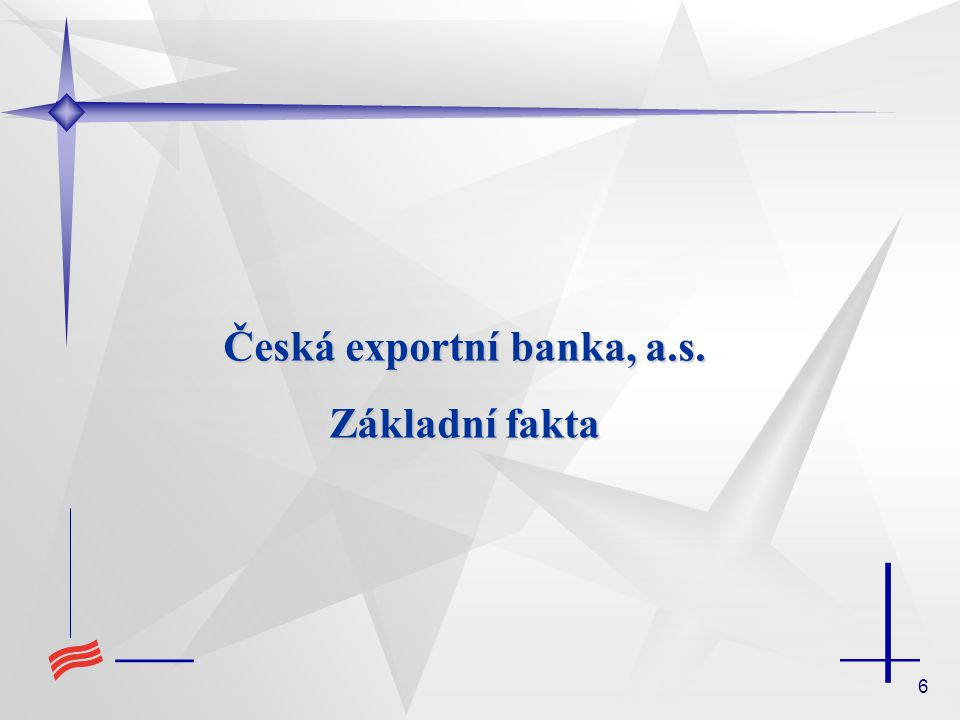 7 Úzce specializovaná banka, jedna z hlavních institucí poskytujících podporu českého exportu Akciová společnost, 100% vlastněná českým státem tvořící nedílnou součást systému státní proexportní politiky Poskytuje financování v souladu s pravidly WTO (World Trade Organization), příslušnými doporučeními Organizace pro ekonomickou spolupráci a rozvoj (OECD) a směrnicemi Evropské unie Člen bankovního systému České republiky, plně podléhající standardním pravidlům ČNB dle zákona o bankách č.