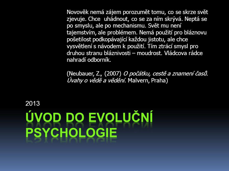2013 Novověk nemá zájem porozumět tomu, co se skrze svět zjevuje. Chce uhádnout, co se za ním skrývá. Neptá se po smyslu, ale po mechanismu. Svět mu n