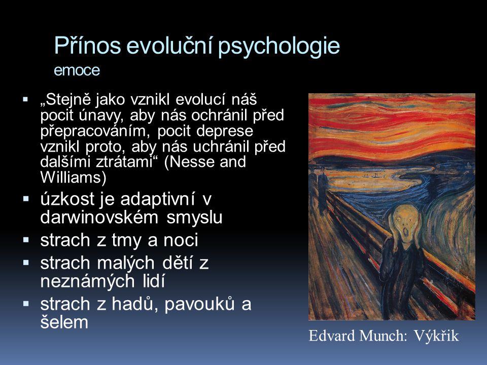 """Přínos evoluční psychologie emoce  """"Stejně jako vznikl evolucí náš pocit únavy, aby nás ochránil před přepracováním, pocit deprese vznikl proto, aby"""