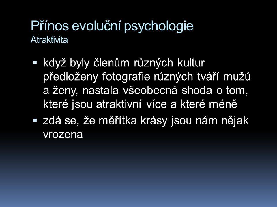 Přínos evoluční psychologie Atraktivita  když byly členům různých kultur předloženy fotografie různých tváří mužů a ženy, nastala všeobecná shoda o t