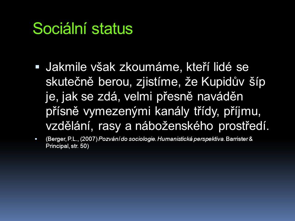 Sociální status  Jakmile však zkoumáme, kteří lidé se skutečně berou, zjistíme, že Kupidův šíp je, jak se zdá, velmi přesně naváděn přísně vymezenými