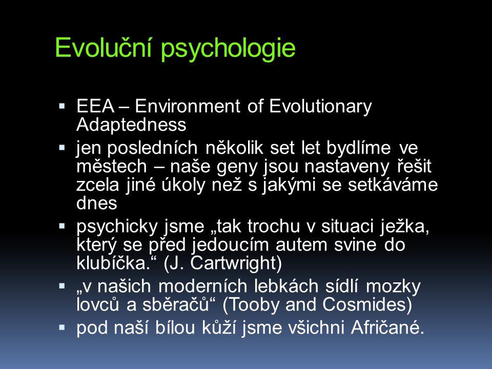 Evoluční psychologie  vůně někdy hodnotíme jako příjemné (ovoce, banány, květiny), jindy jako nepříjemné (zkažené maso, infikované rány nemocných, mrtvoly, fekálie)  závratě a strachy z výšek  strach ze tmy, pavouků a hadů (aspoň částečně vrozený)  malé děti se bojí neznámých dospělých  fear of heights and fear of strangers emerge at about six months when infants begin to crawl