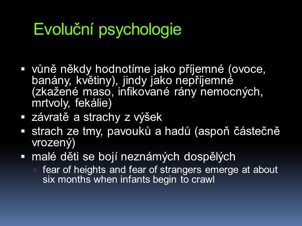 Evoluční psychologie  vůně někdy hodnotíme jako příjemné (ovoce, banány, květiny), jindy jako nepříjemné (zkažené maso, infikované rány nemocných, mr