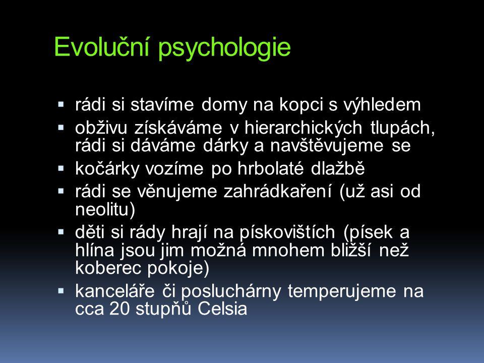 Evoluční psychologie  rádi si stavíme domy na kopci s výhledem  obživu získáváme v hierarchických tlupách, rádi si dáváme dárky a navštěvujeme se 