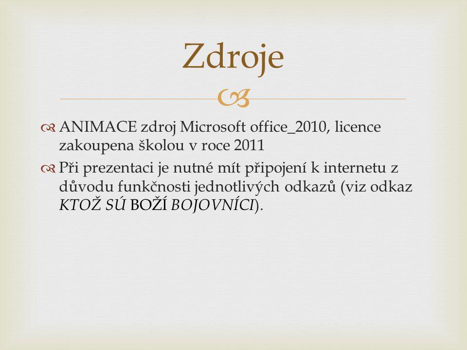  Zdroje  ANIMACE zdroj Microsoft office_2010, licence zakoupena školou v roce 2011  Při prezentaci je nutné mít připojení k internetu z důvodu funkčnosti jednotlivých odkazů (viz odkaz KTOŽ SÚ BOŽÍ BOJOVNÍCI ).