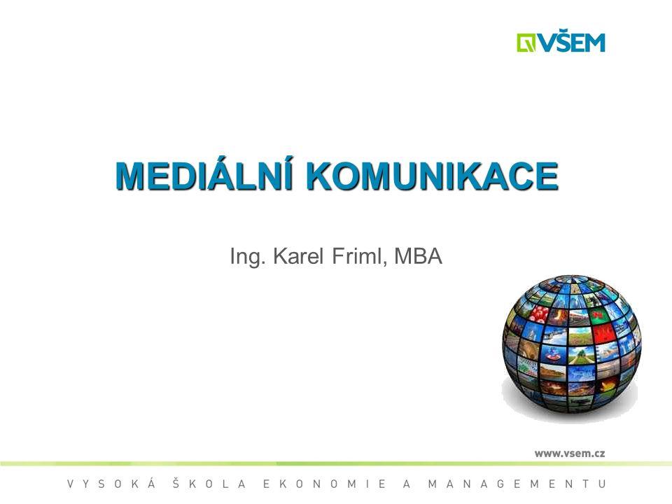 MEDIÁLNÍ KOMUNIKACE MEDIÁLNÍ KOMUNIKACE Ing. Karel Friml, MBA