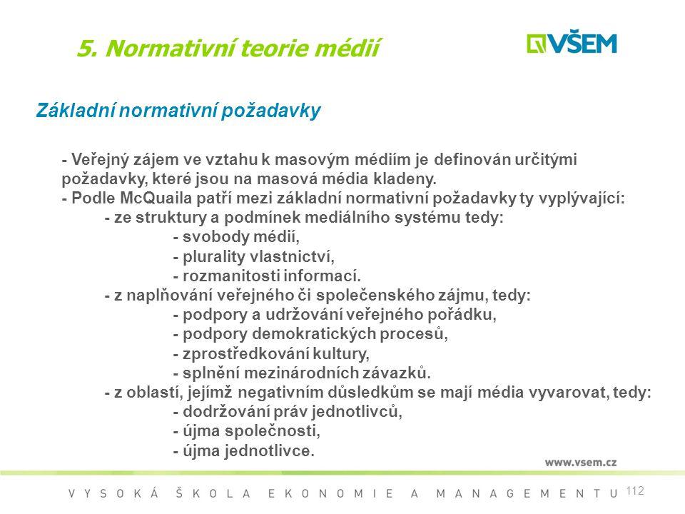 112 5. Normativní teorie médií Základní normativní požadavky - Veřejný zájem ve vztahu k masovým médiím je definován určitými požadavky, které jsou na