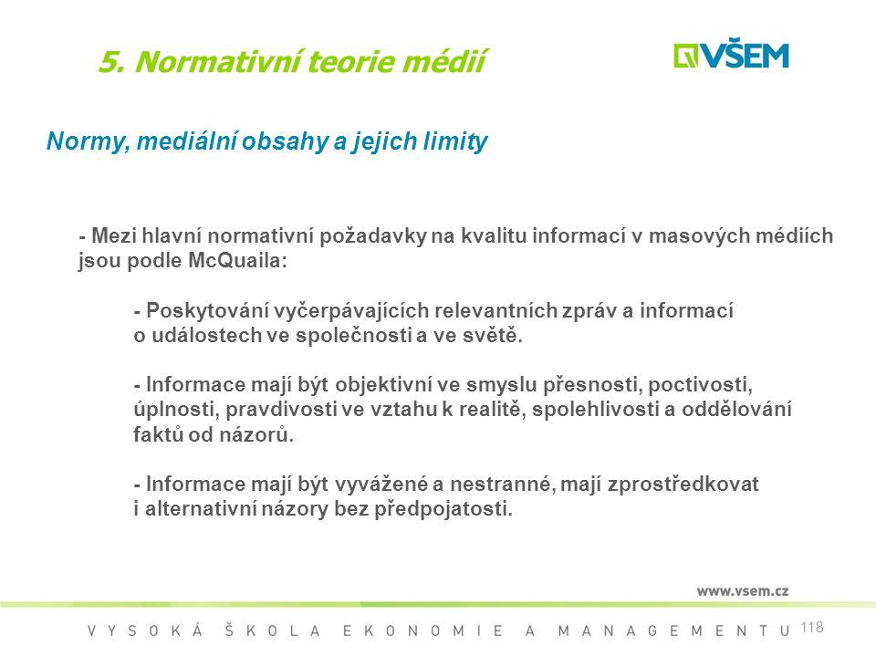118 5. Normativní teorie médií Normy, mediální obsahy a jejich limity - Mezi hlavní normativní požadavky na kvalitu informací v masových médiích jsou