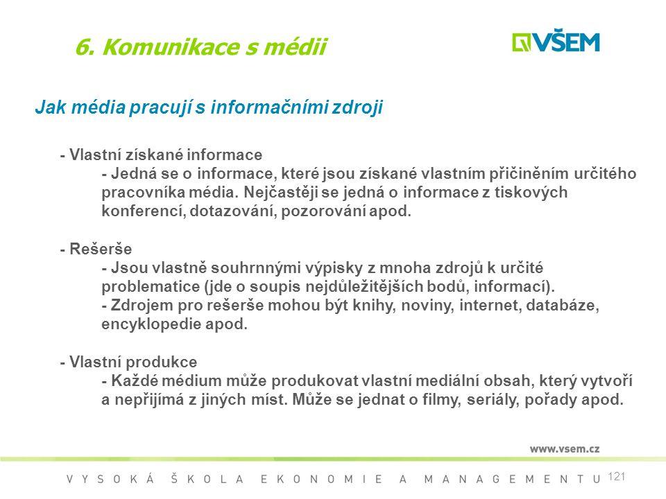 121 6. Komunikace s médii Jak média pracují s informačními zdroji - Vlastní získané informace - Jedná se o informace, které jsou získané vlastním přič