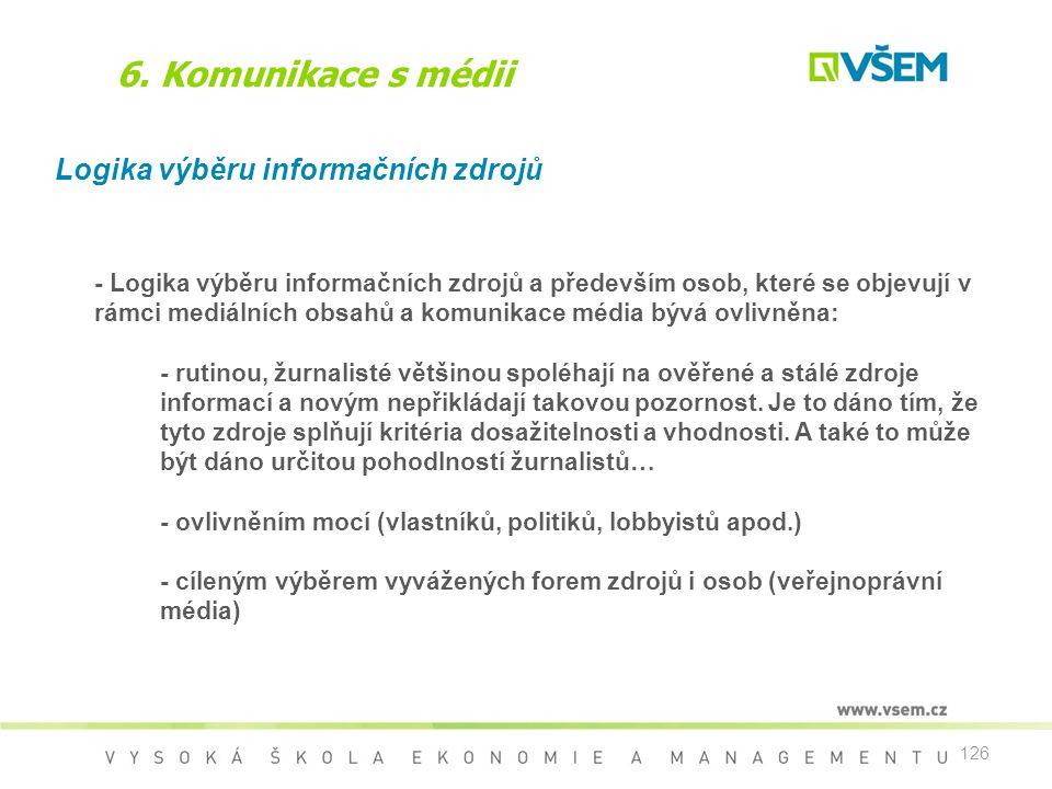 126 6. Komunikace s médii Logika výběru informačních zdrojů - Logika výběru informačních zdrojů a především osob, které se objevují v rámci mediálních