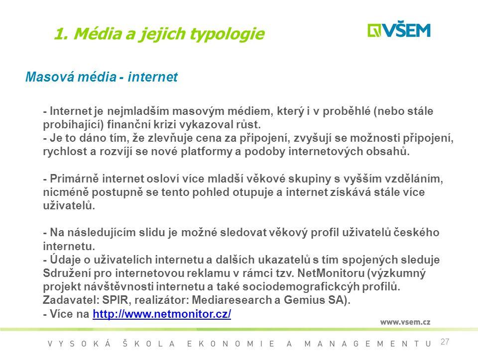 27 1. Média a jejich typologie Masová média - internet - Internet je nejmladším masovým médiem, který i v proběhlé (nebo stále probíhající) finanční k