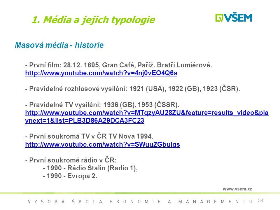 34 1. Média a jejich typologie Masová média - historie - První film: 28.12. 1895, Gran Café, Paříž. Bratři Lumiérové. http://www.youtube.com/watch?v=4