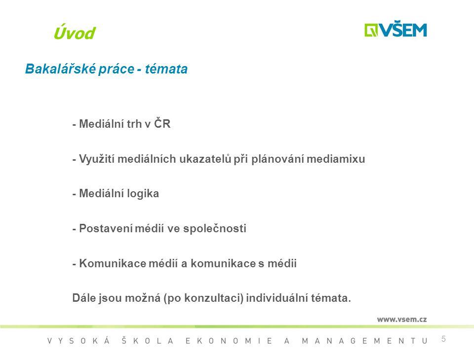 5 Úvod Bakalářské práce - témata - Mediální trh v ČR - Využití mediálních ukazatelů při plánování mediamixu - Mediální logika - Postavení médií ve spo