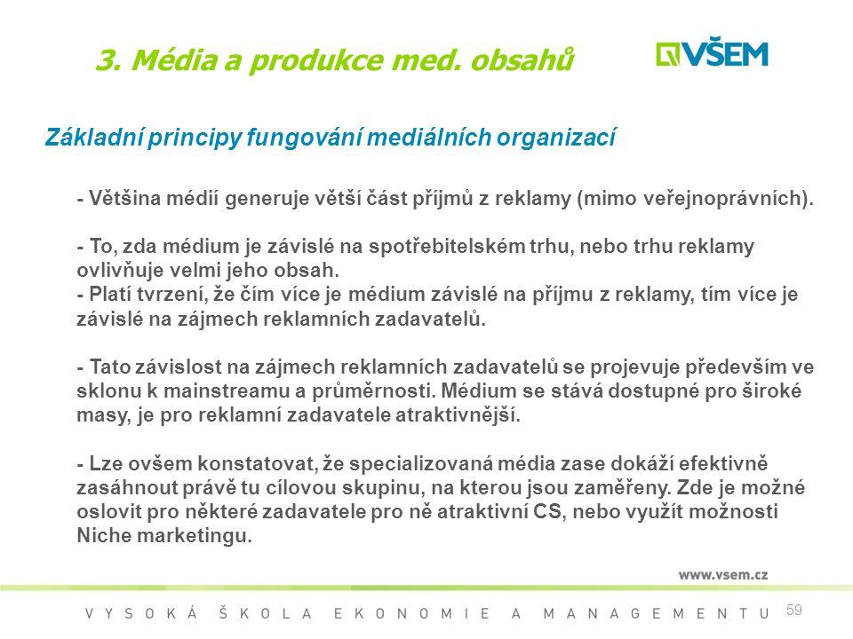 59 3. Média a produkce med. obsahů Základní principy fungování mediálních organizací - Většina médií generuje větší část příjmů z reklamy (mimo veřejn