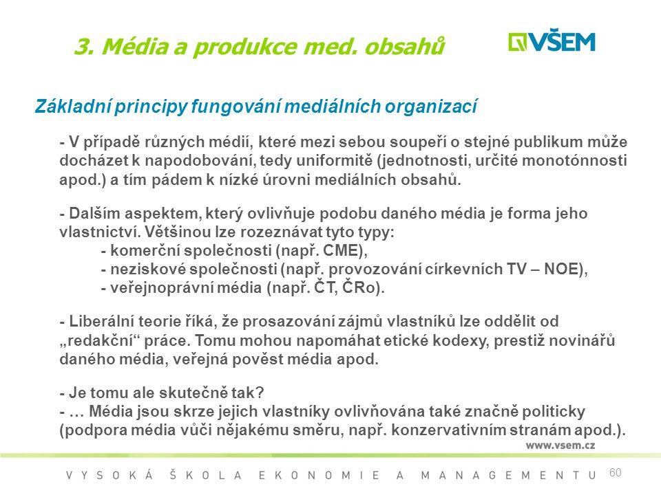 60 3. Média a produkce med. obsahů Základní principy fungování mediálních organizací - V případě různých médií, které mezi sebou soupeří o stejné publ